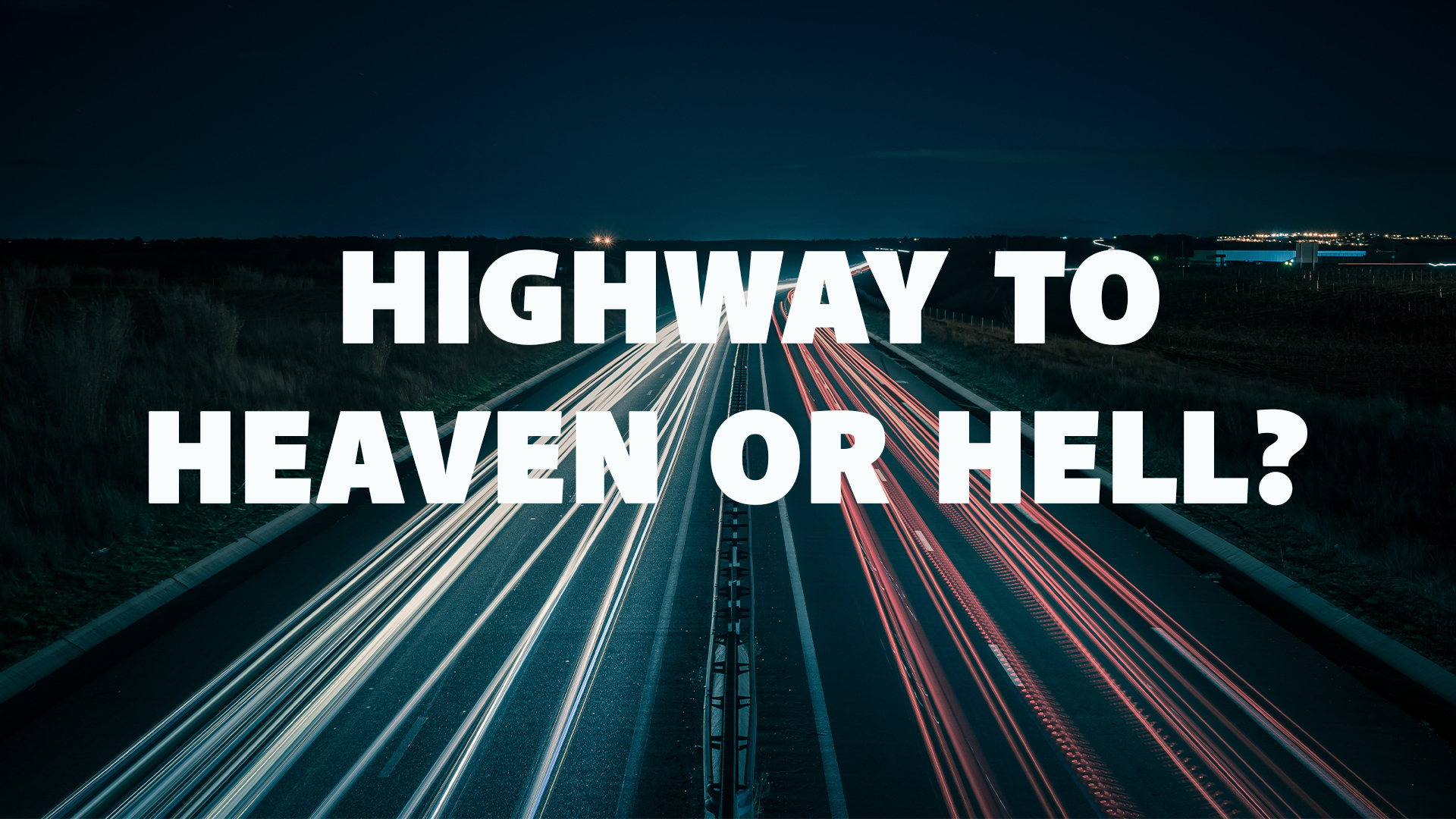 Highway to Heaven or Hell?